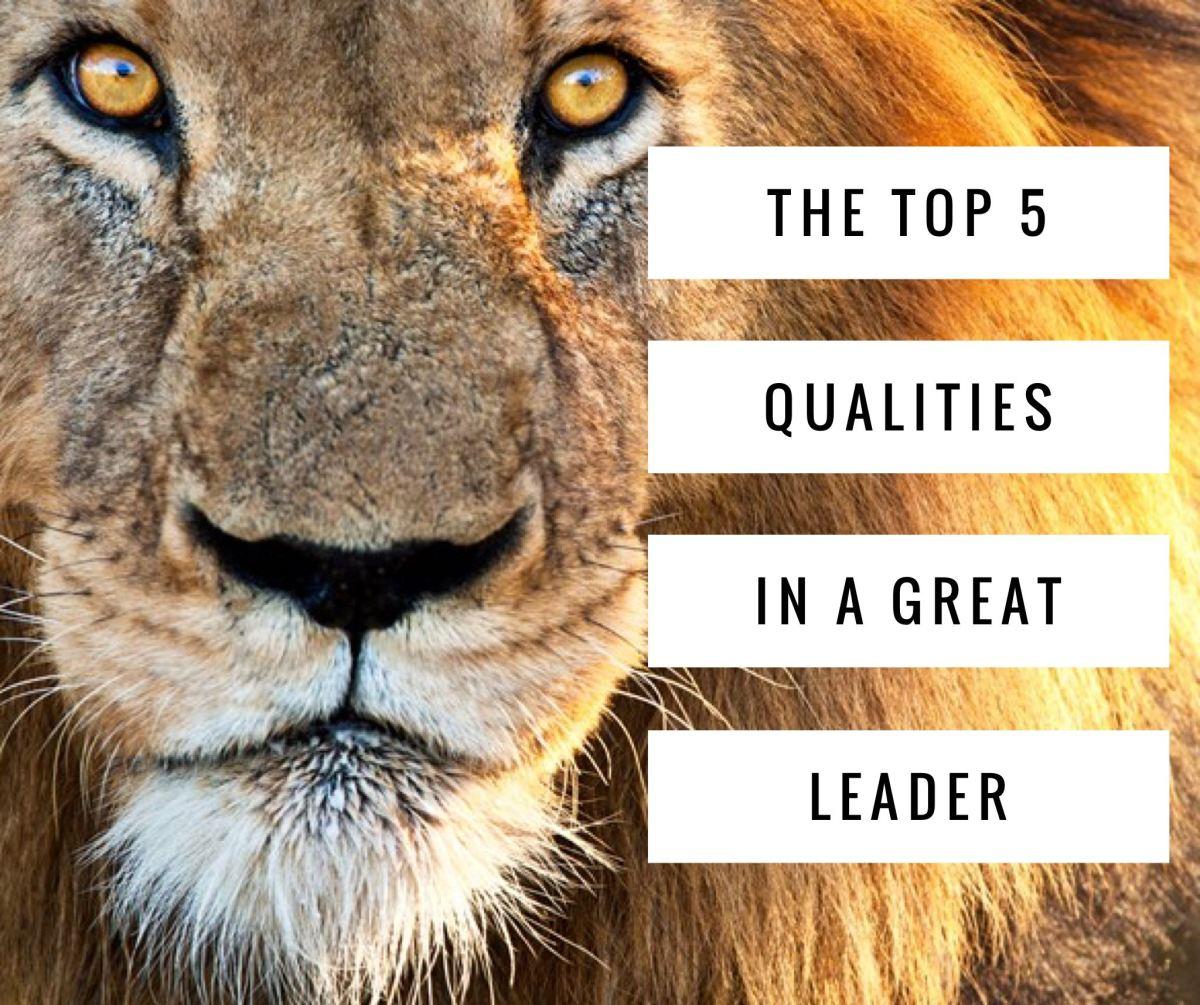 The Top 5 Qualities in a GreatLeader